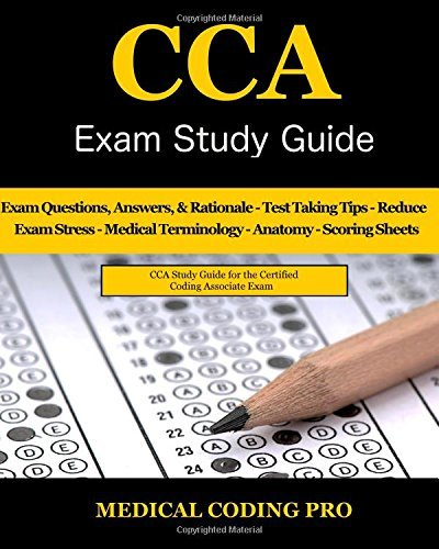 CCA Exam Study Guide - 2018 Edition: 100 CCA Practice Exam Questions & Answers, Tips To Pass The Exam, Medical Terminology, Common Anatomy, Secrets To Reducing Exam Stress, and Scoring Sheets