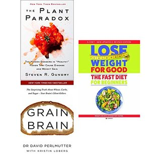 """plant paradox [hardcover], grain brain and lose weight for good fast diet for beginners 3 books collection set - the hidden dangers in """"healthy"""" foods that cause disease and weight gain, the surprisin"""