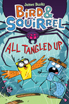Bird and Squirrel All Tangled Up (Bird & Squirrel, #5)