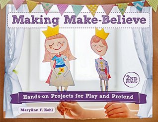 Making Make-Believe: Hands-on Projects for Play and Pretend (Bright Ideas for Learning