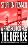 A Prosecutor for the Defense (David Brunelle Legal Thriller #4)