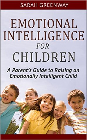 Emotional Intelligence for Children: A Parent's Guide to Raising an Emotionally Intelligent Child