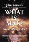 WHAT IS MAN?: Ada...