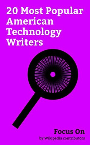 Focus On: 20 Most Popular American Technology Writers: Norman Mailer, Gia Milinovich, Kent Beck, Steven Levy, W. Richard Stevens, James Rumbaugh, Günter ... Mike Cohn, Andy Rathbone, Erik Davis, etc.