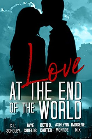 Love at the End of the World by C. L. Scholey
