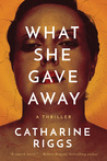 What She Gave Away: A Thriller
