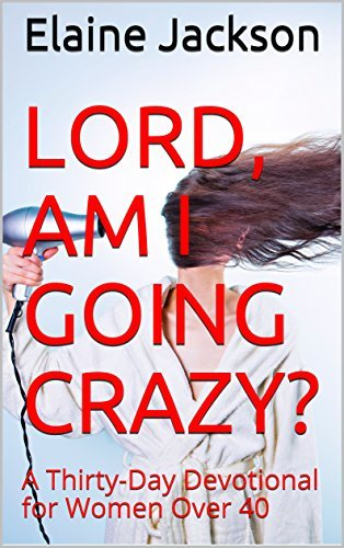 Lord, Am I Going Crazy?: A Thirty-Day Devotional for Women Over 40