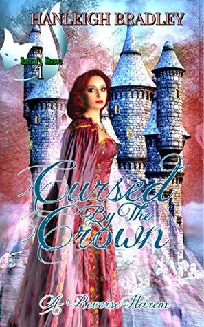 Cursed By The Crown by Hanleigh Bradley
