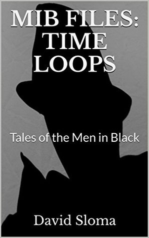 MIB Files: Time Loops (MIB FILES - TALES OF THE MEN IN BLACK Book 5)
