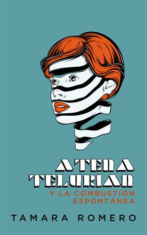 Atena Telurian y la combustión espontánea by Tamara Romero