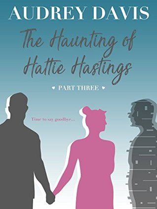 The Haunting of Hattie Hastings (Part Three)