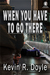 When You Have to Go There by Kevin R. Doyle