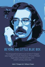 Beyond the Little Blue Box: The biographical adventures of John T Draper (aka Captain Crunch). Notorious 'Phone Phreak', legendary internet pioneer and ardent privacy advocate.