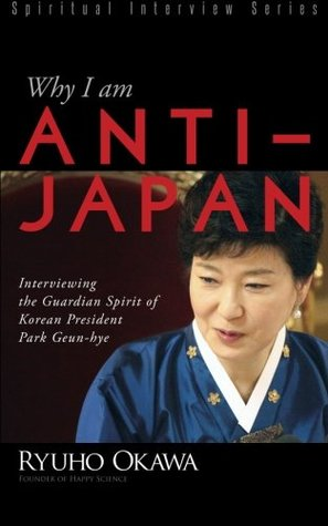Why I am Anti-Japan: Interviewing the Guardian Spirit of Korean President Park Geun-hye (Spiritual Interview Series)