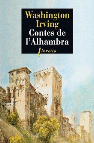 Contes de l'Alhambra: Esquisses et légendes inspirées par les Maures et les Espagnols