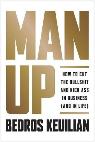 Man Up: How to Cut the Bullsh!t and Kick @ss in Business