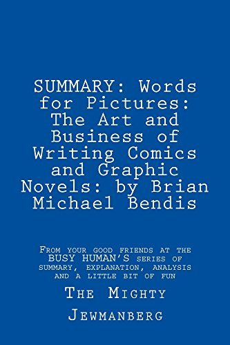 SUMMARY: Words for Pictures: The Art and Business of Writing Comics and Graphic Novels: by Brian Michael Bendis (Busy Human's Summary Book 2)