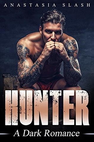 HUNTER A Dark Romance by Anastasia Slash