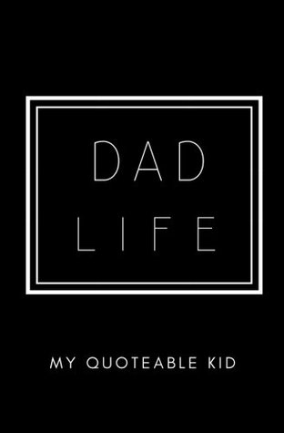 Dad Life My Quoteable Kid SOFTCOVER A Dads Journal Of Quotes Memories