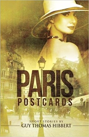Paris postcards - Short Stories by Guy Thomas Hibbert