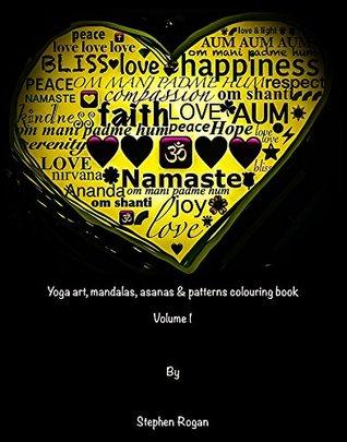 Yoga art, mandalas, asanas & patterns colouring book: Volume 1