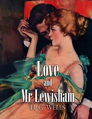 Book cover of Love and Mr. Lewisham by H. G. Wells featuring an image of a man holding a woman's hand and leaning in close.