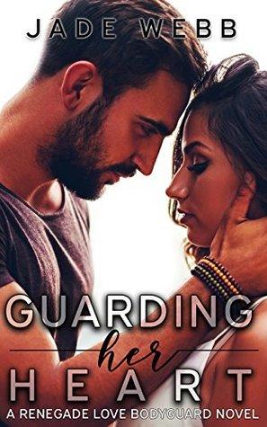 Guarding Her Heart (Renegade Love Bodyguard, #1)