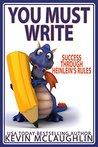 You Must Write: Success Through Heinlein's Rules (Build A Writing Career Series Book 2)