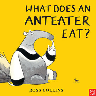 What Does an Anteater Eat? by Ross Collins