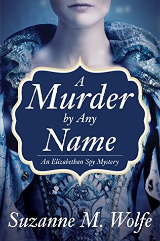 A Murder By Any Name (An Elizabethan Spy Mystery #1)