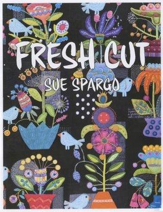 Sue Spargo: Fresh Cut