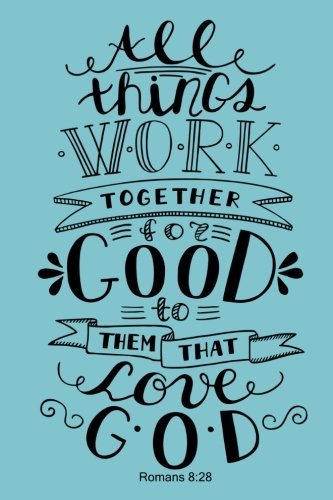Romans 8:28 All Things Work Together For Good To Them That Love God: Bible Verse Quote Cover Composition A5 Size Christian Arts Gift Ruled Journal ... Paperback (Ruled 6x9 Journals) (Volume 23)