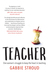 Teacher - One woman's struggle to keep the heart in teaching by Gabbie Stroud
