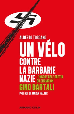 Un vélo contre la barbarie nazie. L'incroyable destin du champion Gino Bartali