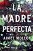 La madre perfecta by Aimee Molloy
