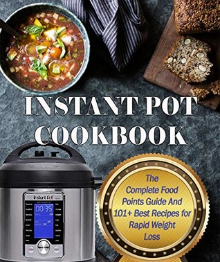 Instant Pot Cookbook: The Complete Food Points Guide And 101+ Best Recipes for Rapid Weight Loss