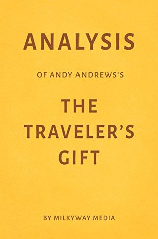 Analysis of Andy Andrews's The Traveler's Gift by Milkyway Media