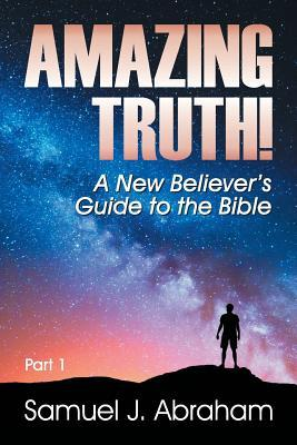 Amazing Truth: A New Believer's Guide to the Bible