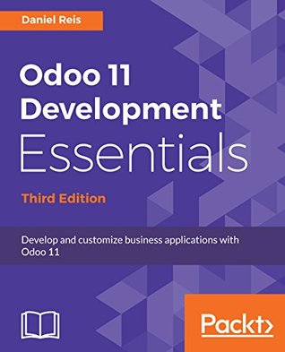 Odoo 11 Development Essentials: Develop and customize business applications with Odoo 11, 3rd Edition