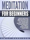 Meditation for Beginners: Quick and Easy Meditations for Deep Relaxation and Increased Mindfulness with Guided Imagery and Simple Mindfulness Exercises