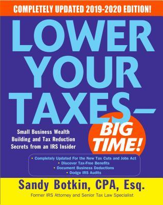 Lower Your Taxes - Big Time!: Small Business Wealth Building and Tax Reduction Secrets from an IRS Insider