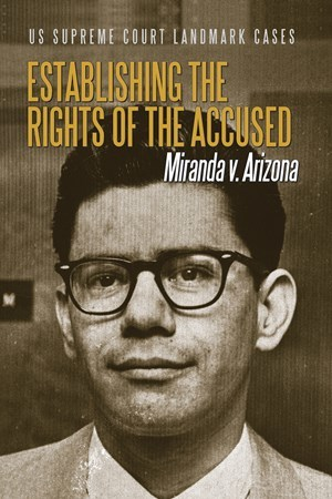 Establishing the Rights of the Accused: Miranda V. Arizona