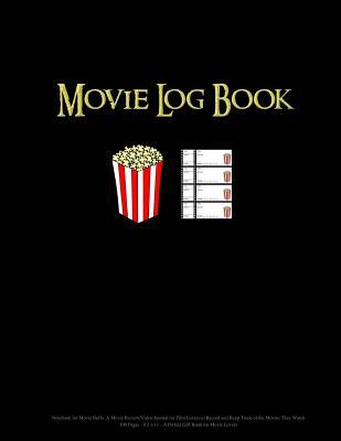 Movie Log Book: Notebook for Movie Buffs: A Movie Review/Video Journal for Film Lovers to Record and Keep Track of the Movies They Watch - 100 Pages - 8.5 X 11 a Perfect Gift Book for Movie Lovers