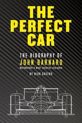 The Perfect Car: The Biography of John Barnard – Motorsport's Most Creative Designer