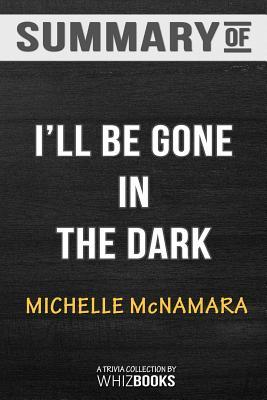 Summary of I'll Be Gone in the Dark: One Woman's Obsessive Search for the Golden State Killer by Michelle McNamara: Tri