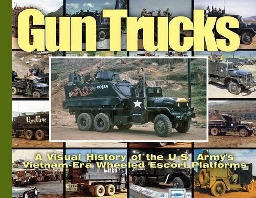 Gun Trucks: A Visual History of the U.S. Army's Vietnam-Era Wheeled Escort Platforms (Visual History Series)
