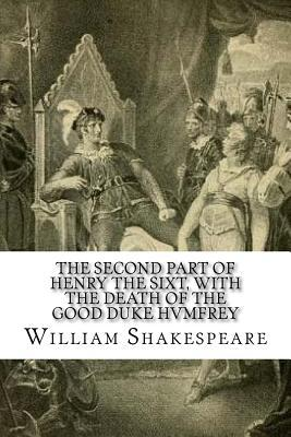 The Second Part of Henry the Sixt, with the Death of the Good Duke Hvmfrey