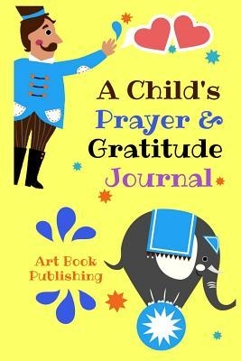 A Child's Prayer & Gratitude Journal: Prayer and Gratitude Journal for Child, 100-Day Kid's Prayer, Inspire Children Pray with God and Love God More