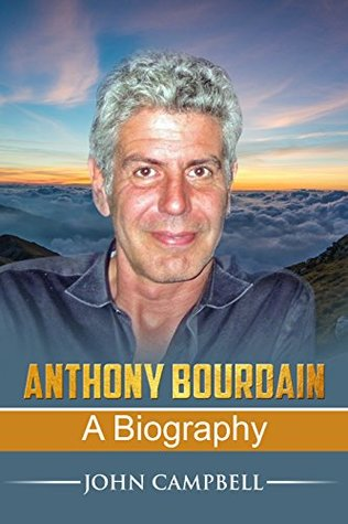 Anthony Bourdain: A Biography