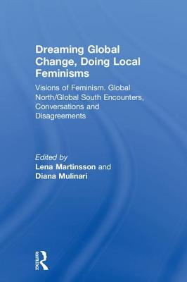 Dreaming Global Change, Doing Local Feminisms: Visions of Feminism. Global North/Global South Encounters, Conversations and Disagreements